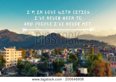 Travel Inspiration Quotes - I'm In Love With Cities I've Never Been To And People I've Never Met. Re