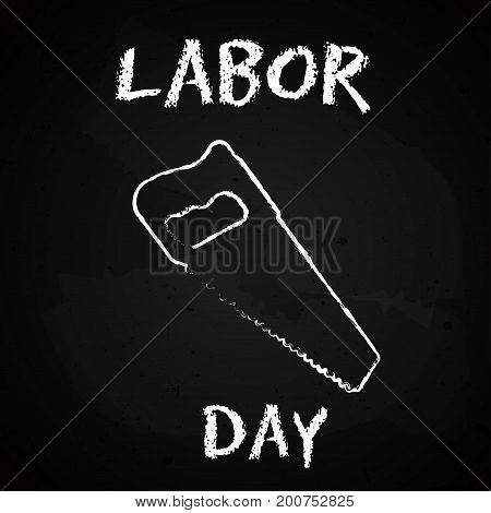 Silhouette of the labor symbol - saw hand drawn chalk sketch on a blackboard. Vector illustration for Labor day, september and may.