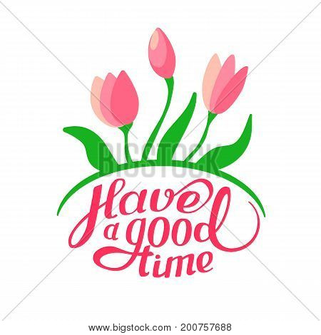 Soft bouquet of flowers. Have a good time. Vector illustration and lettering for t-shirt design poster greeting card print