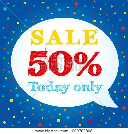 Sale today only 50% off on speech bubble banner. Sale today 50% off sign over message bubble on colorful confetti and ribbon background vector illustration
