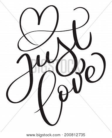 Just love text with heart on white background. Hand drawn Calligraphy lettering Vector illustration EPS10.