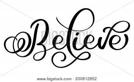 Believe word on white background. Hand drawn Calligraphy lettering Vector illustration EPS10.