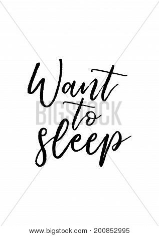 Hand drawn holiday lettering. Ink illustration. Modern brush calligraphy. Isolated on white background. Want to sleep.