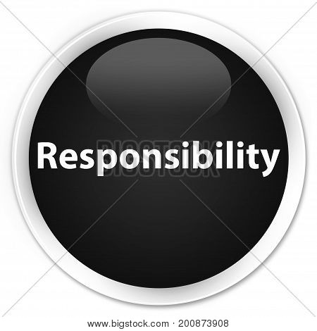 Responsibility Premium Black Round Button