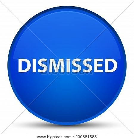 Dismissed Special Blue Round Button