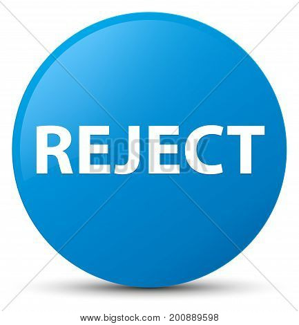 Reject Cyan Blue Round Button