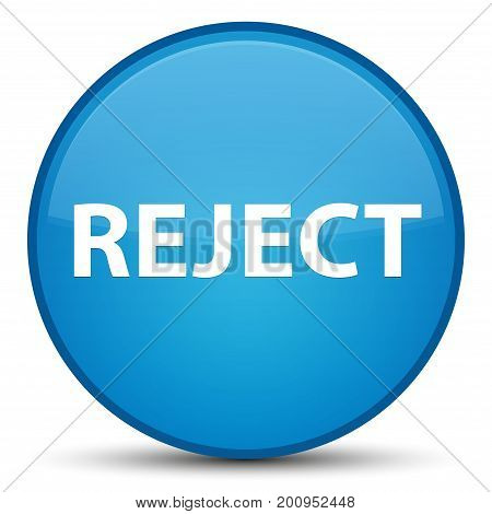 Reject Special Cyan Blue Round Button