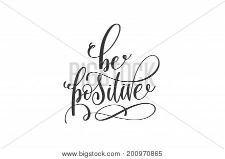 be positive - black and white hand lettering inscription, motivation and inspiration positive quote to poster or printable wall art, calligraphy vector  illustration