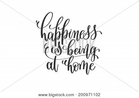 happiness is being at home - black and white hand lettering inscription, motivation and inspiration positive quote to poster or printable wall art, calligraphy vector illustration