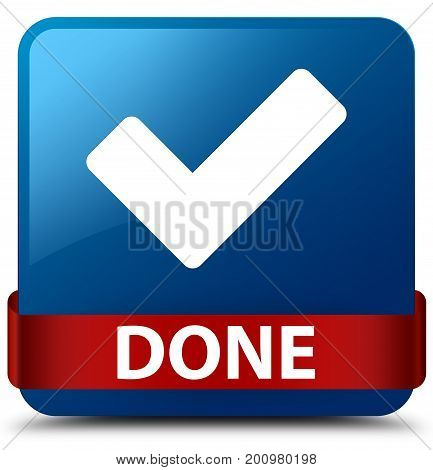 Done (validate Icon) Blue Square Button Red Ribbon In Middle