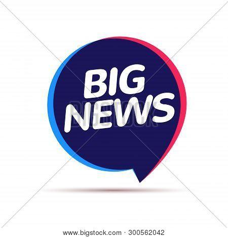 Big News Badge Announcement. Big Release Speech Bubble Journalism Information Concept