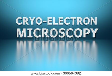 Word Cryo-Electron Microscopy written in large bold white letters and placed on blue background over reflective surface. 3d illustration. poster