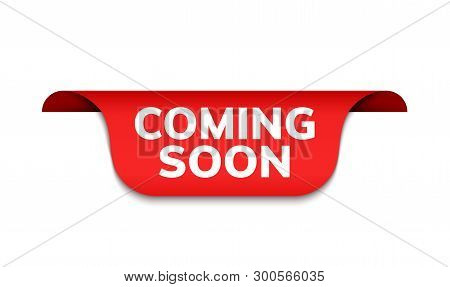 Coming Soon Red Ribbon Label Banner. Open Available Now Sign Or Coming Soon Tag