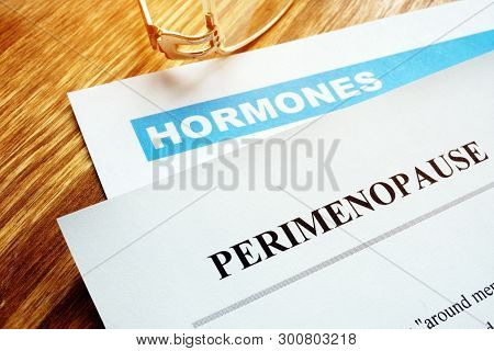 Perimenopause And Menopause Concept. Documents About Hormones.