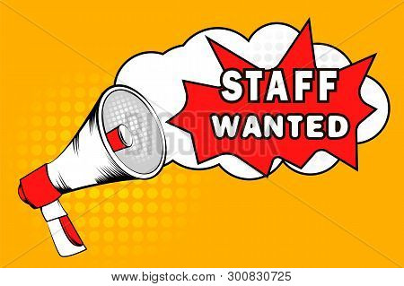 Staff Wanted  Vector Inscription. Images In Pop Art Style With The Words