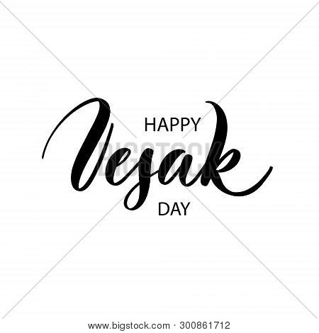 Happy Vesak Day. Lettering Composition, Perfect For Invitation,  Poster, Cards, T-shirts, Mugs, Pill
