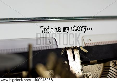 This Is My Story Symbol. Text 'this Is My Story' Typed On Retro Typewriter. Business And My Story Co