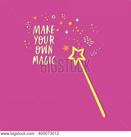 Flat Vector Illustration Of A Magic Wand With Many Decorative Elements. Make Your Own Magic. Motivat