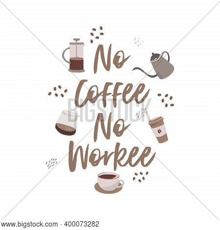 No Coffee, No Workee. A Flat Vector Illustration Of The Lettering On An Office Sign Means That Witho
