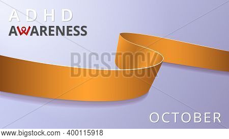 Realistic Orange Ribbon. Awareness Attention Deficit Hyperactivity Disoder Month Poster. Vector Illu