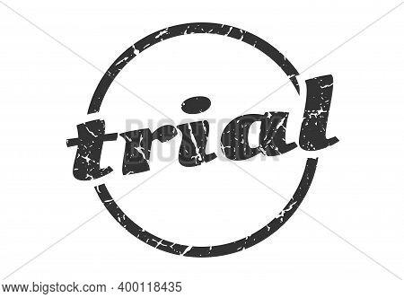Trial Sign. Trial Round Vintage Grunge Stamp. Trial
