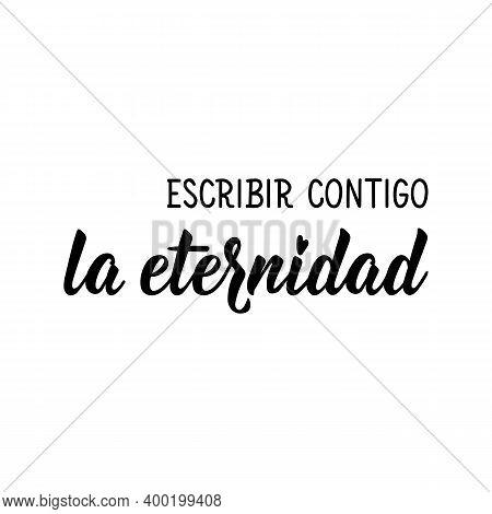 Escribir Contigo La Eternidad. Lettering. Translation From Spanish - Write Eternity With You. Elemen
