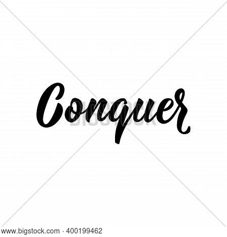 Conquer. Lettering. Element For Flyers, Banner And Posters Modern Calligraphy
