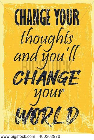 Change Your Thoughts And You Will Change Your World Inspiring Motivation Quote  Vector Typography Po