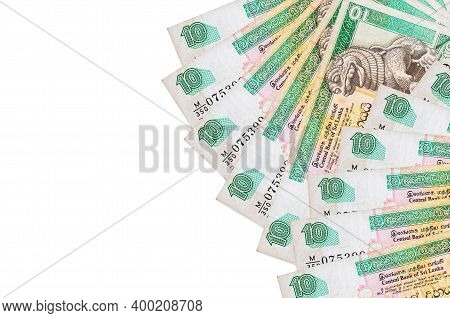 10 Sri Lankan Rupees Bills Lies Isolated On White Background With Copy Space. Rich Life Conceptual B