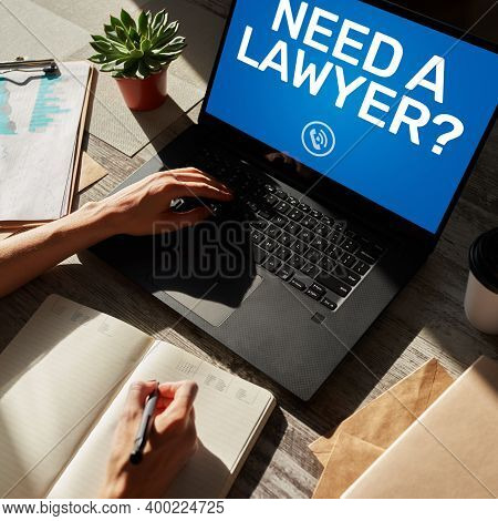 Need A Lawyer. Call Now Message On Screen. Attorney At Law, Legal Assistance Online.