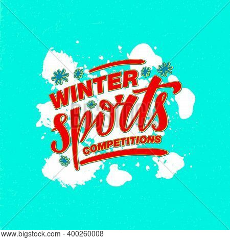 Vector Illustration Of Winter Sports Competitions Lettering For Banner, Poster, Greeting Card, Shop