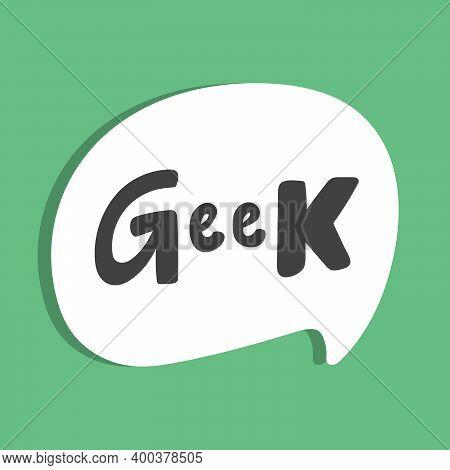 Geek. Hand Drawn Sticker Bubble White Speech Logo. Good For Tee Print, As A Sticker, For Notebook Co