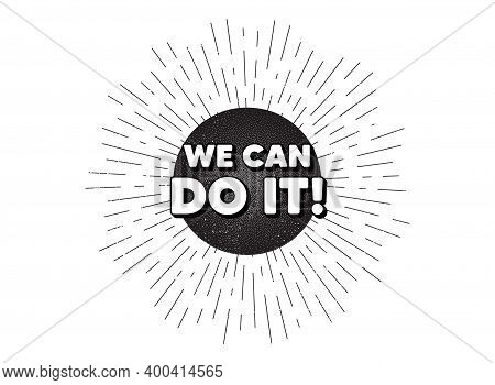 We Can Do It Motivation Quote. Vintage Star Burst Banner. Motivational Slogan. Inspiration Message.