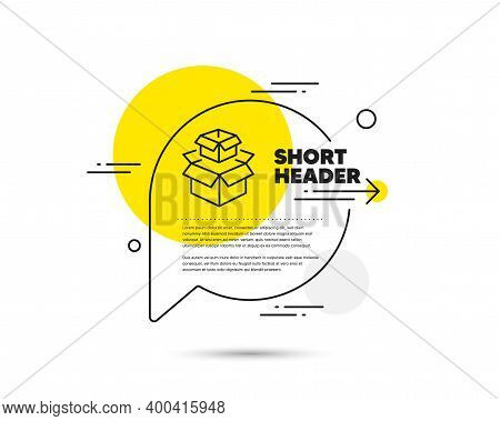 Packing Boxes Line Icon. Speech Bubble Vector Concept. Delivery Parcel Sign. Cargo Box Symbol. Packi