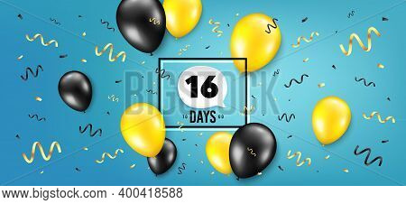 Sixteen Days Left Icon. Countdown Speech Bubble. Balloon Confetti Background. 16 Days To Go Sign. Da