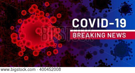Coronavirus Infection Covid-19. Breaking News. Banner Template With Headline On Background Of Abstra