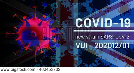 Covid-19. New Strain Of Coronavirus Sars-cov-2. Vui-202012-01 In Uk. Frst Variant Under Investigatio