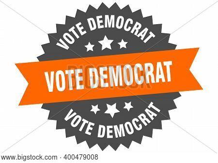 Vote Democrat Sign. Vote Democrat Circular Band Label. Round Vote Democrat Sticker