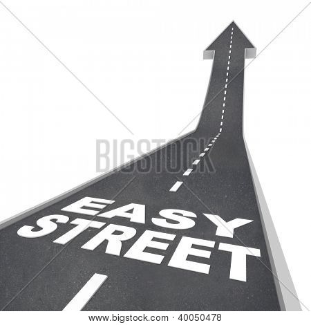 Easy Street words on a black paved road with arrow leading upward symbolizing luxurious living, a carefree lifestyle and comfortable living due to being wealthy or rich