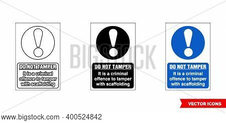 Scaffolding Sign Do Not Tamper It Is A Cricinal Offence To Tamper With Scaffolding Icon Of 3 Types C