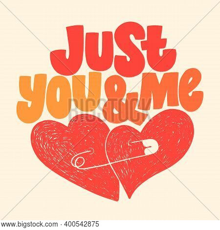 Just You And Me Hand-drawn Lettering Typography. Quote About Love For Valentines Day And Wedding. Te