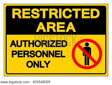 Restricted Area Authorized Personnel Only Symbol Sign, Vector Illustration, Isolate On White Backgro