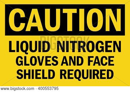 Liquid Nitrogen Gloves And Face Shield Required Caution Sign. Black On Yellow Background. Safety Sig