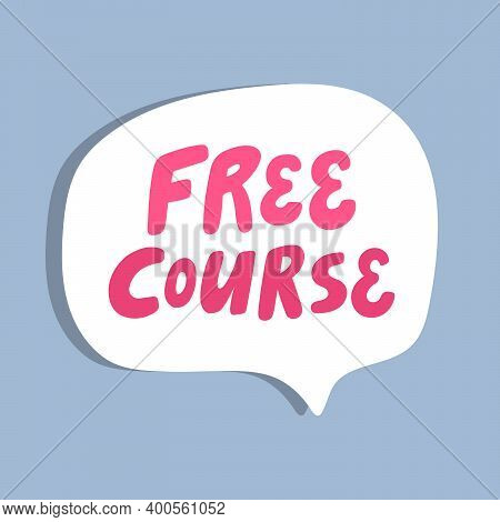 Free Course. Hand Drawn Sticker Bubble White Speech Logo. Good For Tee Print, As A Sticker, For Note