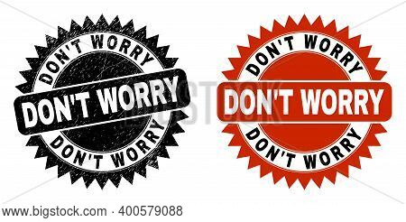 Black Rosette Don T Worry Seal Stamp. Flat Vector Grunge Seal Stamp With Don T Worry Phrase Inside S