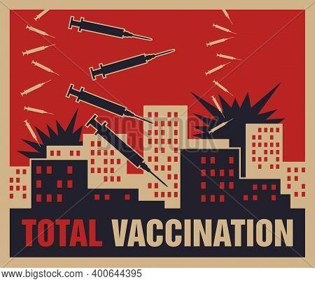 Total Vaccination Concept. Poster In Retro War Propaganda Poster With Strange Metaphor - City Bombin