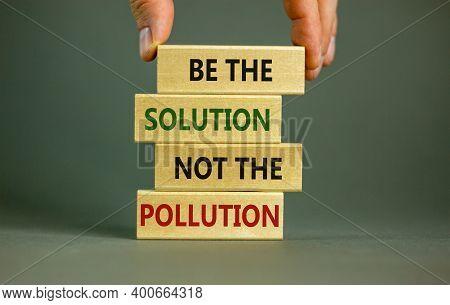 Solution Not Pollution Symbol. Wooden Blocks With Words 'be The Solution Not The Pollution'. Beautif