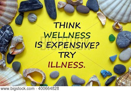 Wellness Or Illness Symbol. Words 'think Wellness Is Expensive, Try Illness' On A Beautiful Yellow B