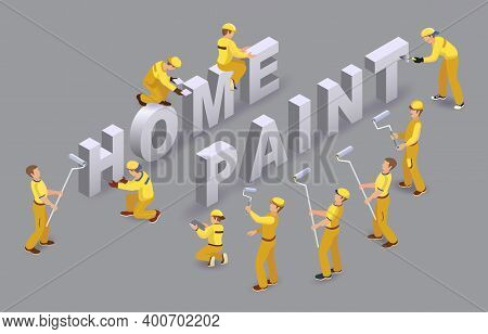 Home Paint. Workers Install Isometric Letters. Team Of Builders. Vector.