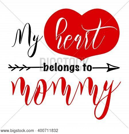 Hand Lettering Quote For Kids Belong To Mommy Valentines Day. Vector Calligraphy Illustration In Red